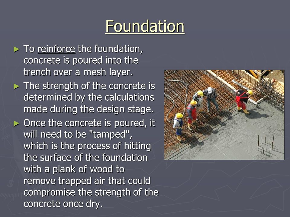 Foundation To reinforce the foundation, concrete is poured into the trench over a mesh layer.
