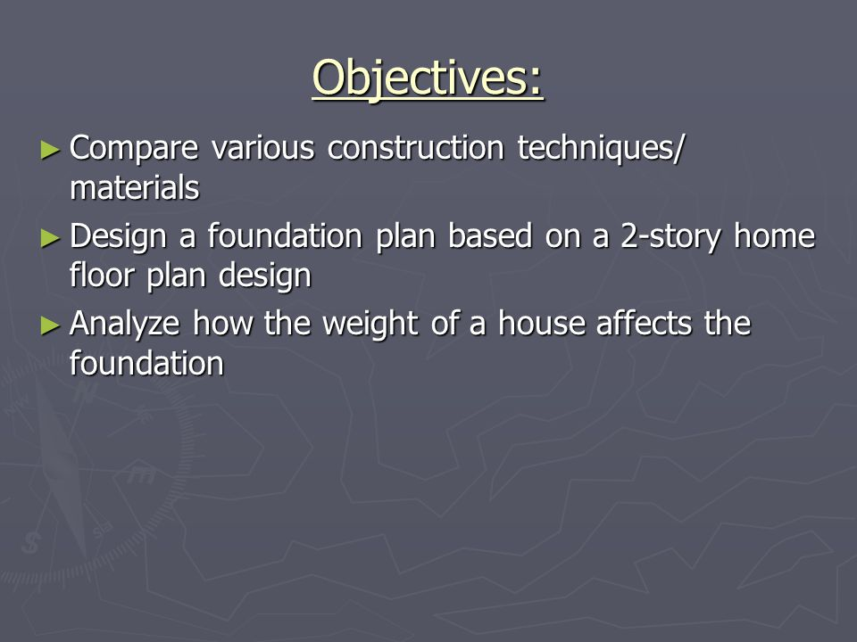 Objectives: Compare various construction techniques/ materials