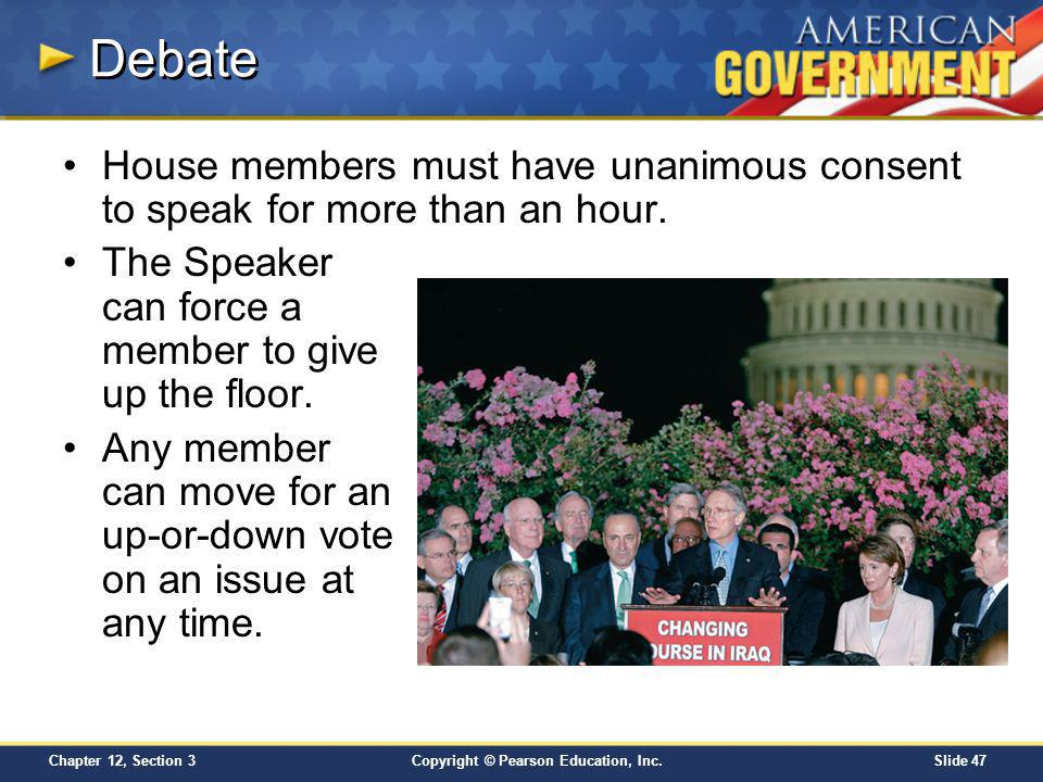 Debate House members must have unanimous consent to speak for more than an hour. The Speaker can force a member to give up the floor.