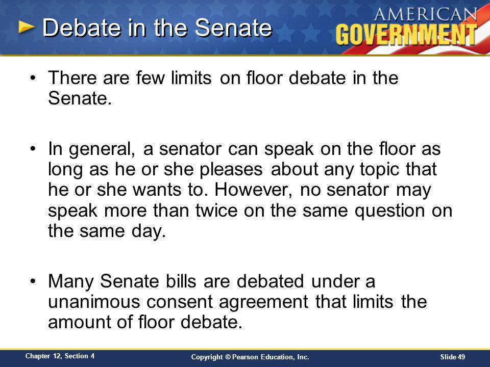 Debate in the Senate There are few limits on floor debate in the Senate.