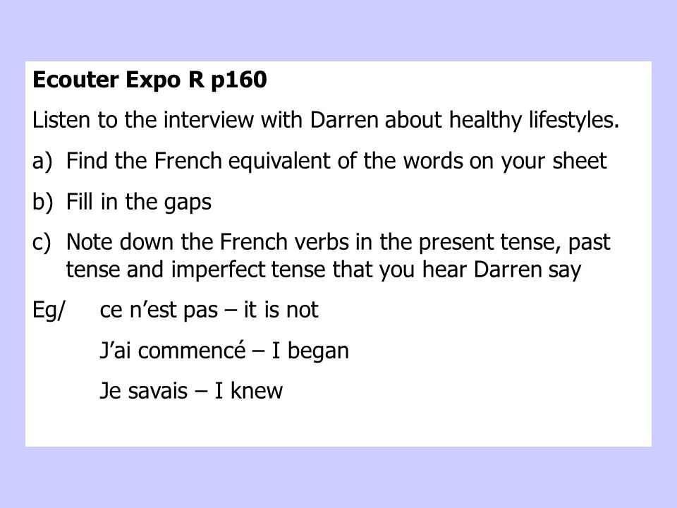 Ecouter Expo R p160 Listen to the interview with Darren about healthy lifestyles. Find the French equivalent of the words on your sheet.