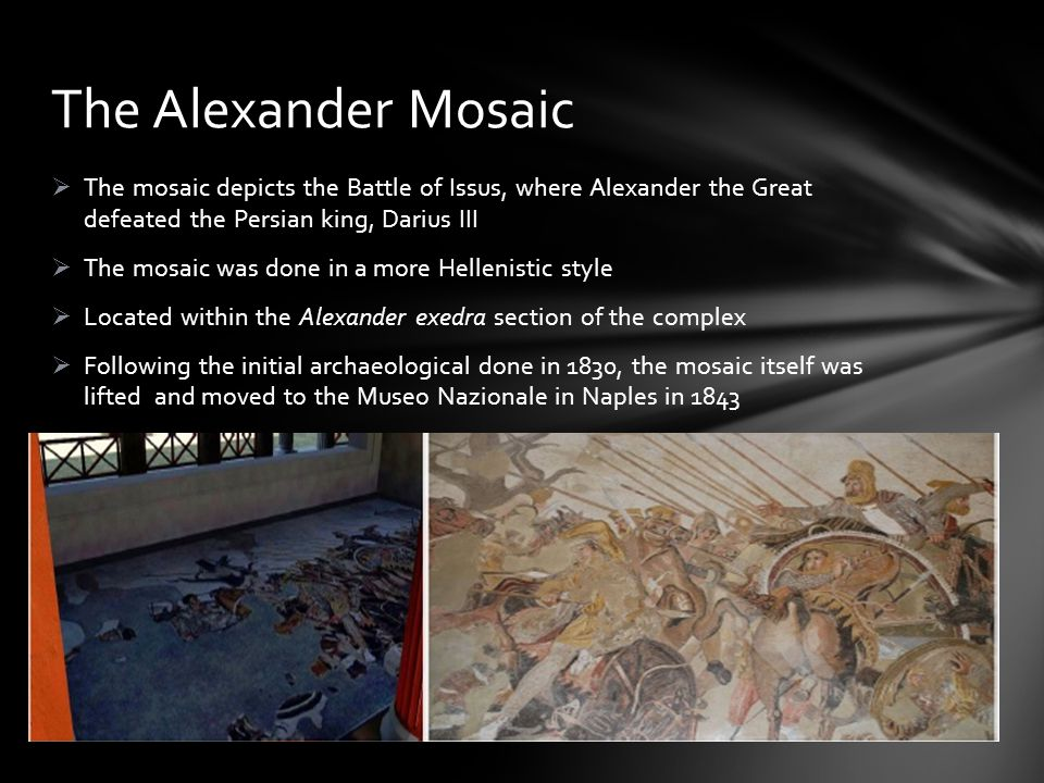 The Alexander Mosaic The mosaic depicts the Battle of Issus, where Alexander the Great defeated the Persian king, Darius III.