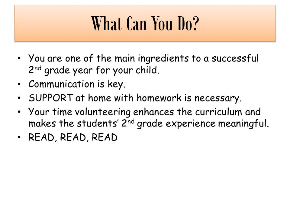What Can You Do You are one of the main ingredients to a successful 2nd grade year for your child.