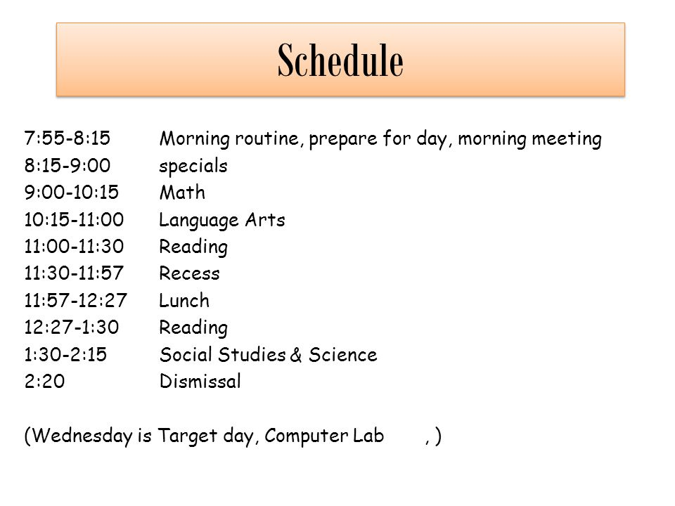 Schedule 7:55-8:15 Morning routine, prepare for day, morning meeting