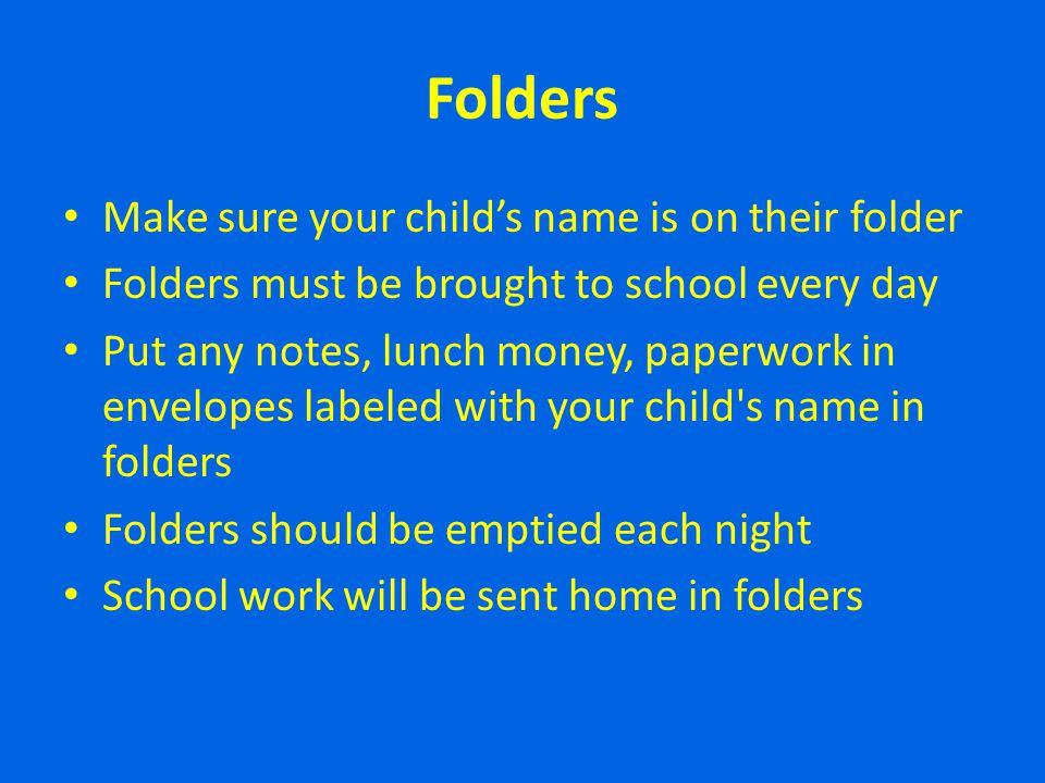 Folders Make sure your child's name is on their folder