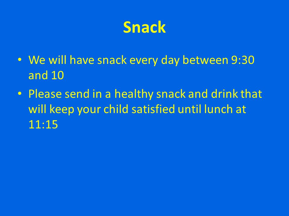 Snack We will have snack every day between 9:30 and 10