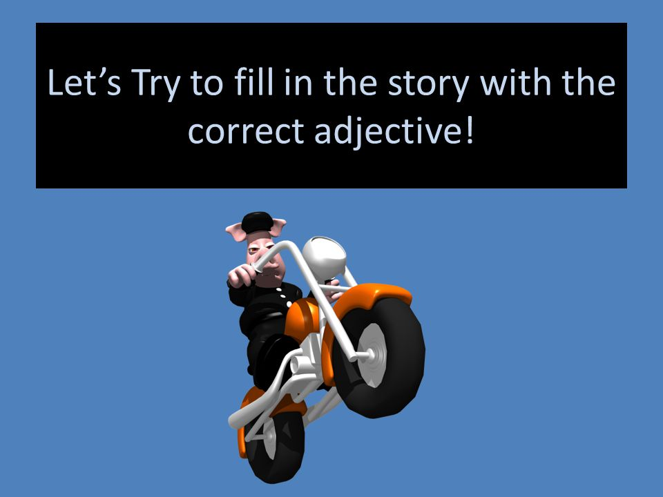 Let's Try to fill in the story with the correct adjective!