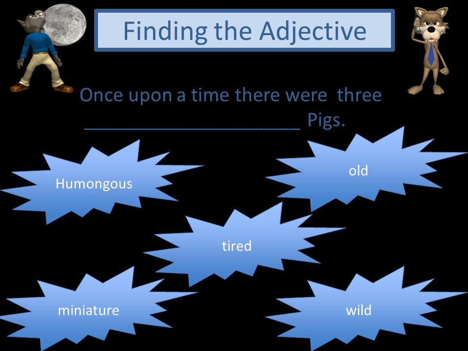Finding the Adjective Once upon a time there were three