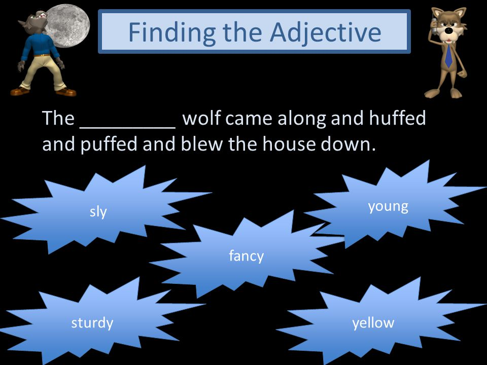 Finding the Adjective The _________ wolf came along and huffed
