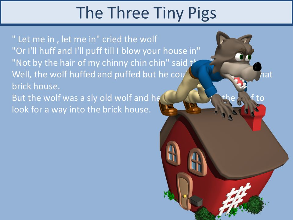 The Three Tiny Pigs Let me in , let me in cried the wolf