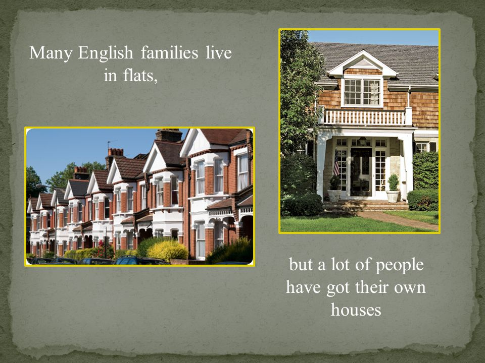 Many English families live in flats,