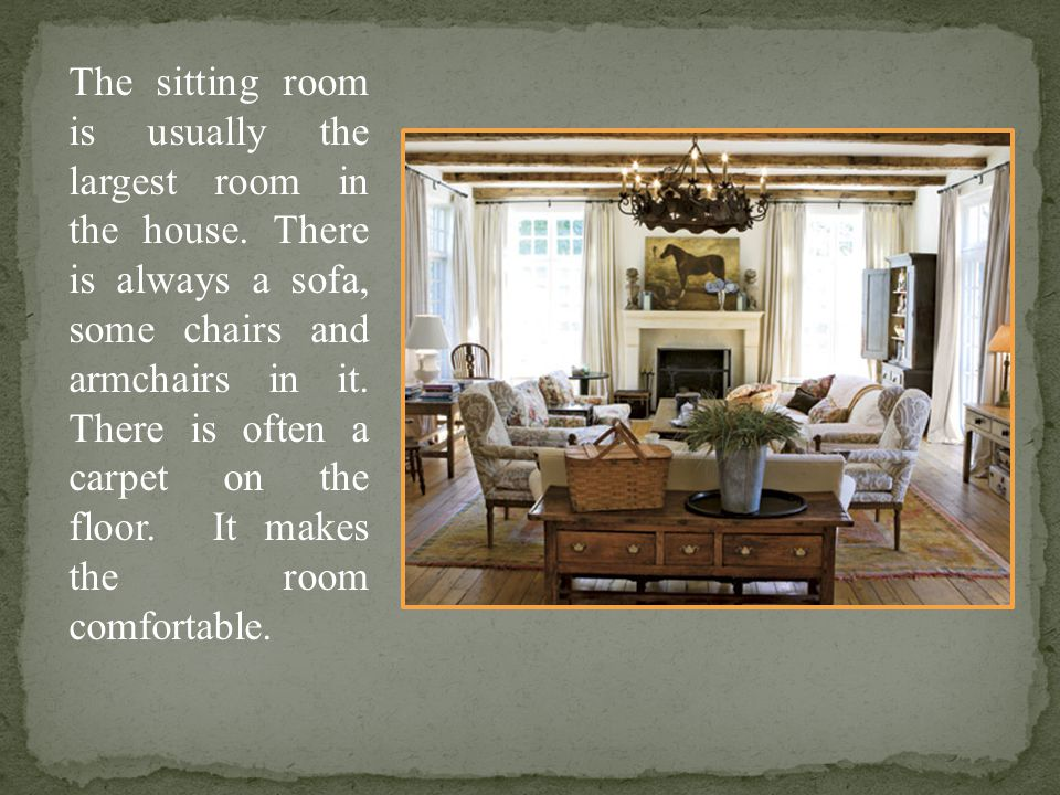 The sitting room is usually the largest room in the house