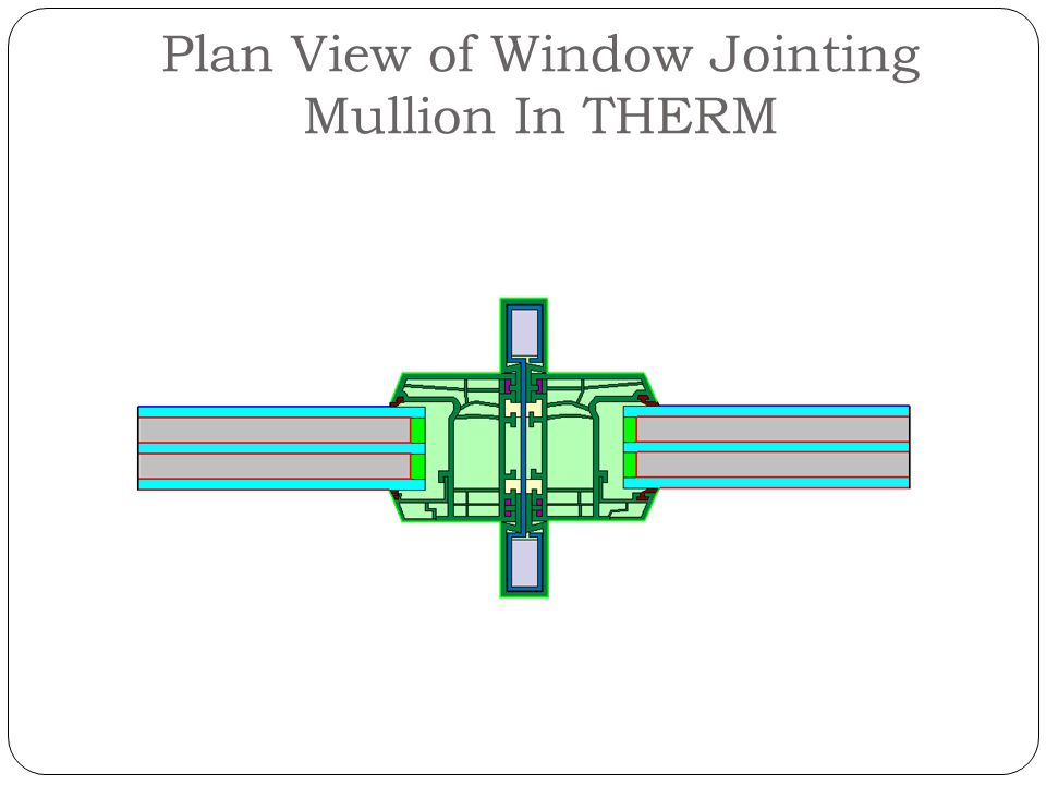 Plan View of Window Jointing Mullion In THERM