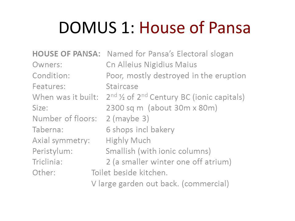 DOMUS 1: House of Pansa HOUSE OF PANSA: Named for Pansa's Electoral slogan. Owners: Cn Alleius Nigidius Maius.