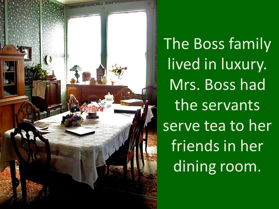 The Boss family lived in luxury. Mrs