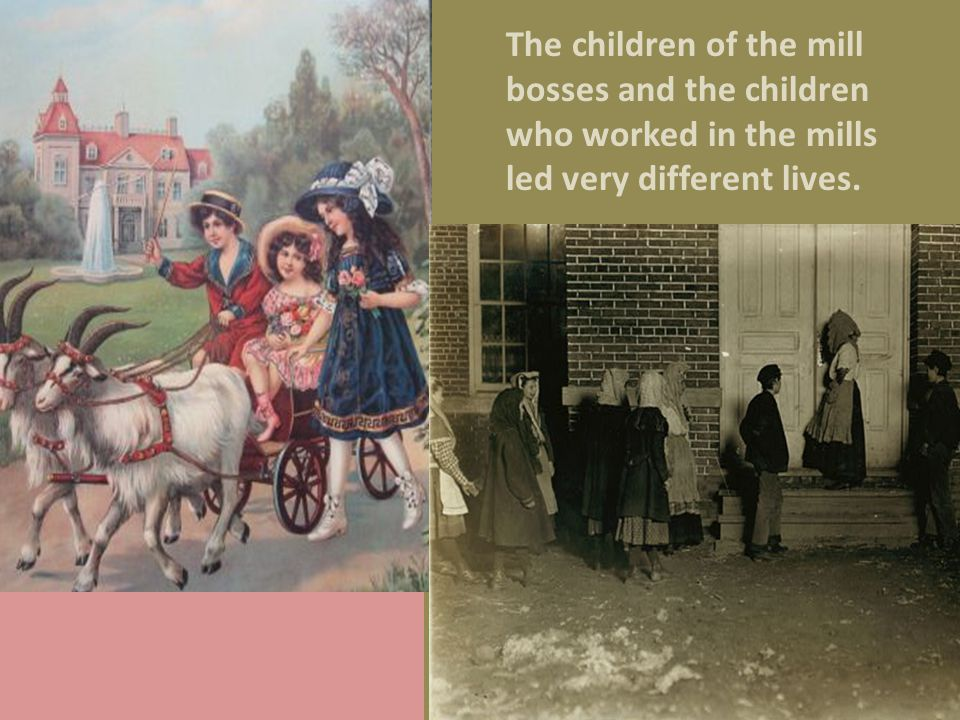 The children of the mill bosses and the children who worked in the mills led very different lives.
