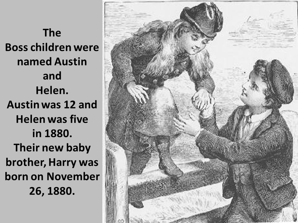The Boss children were named Austin and Helen