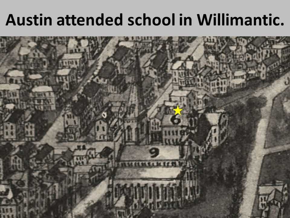 Austin attended school in Willimantic.