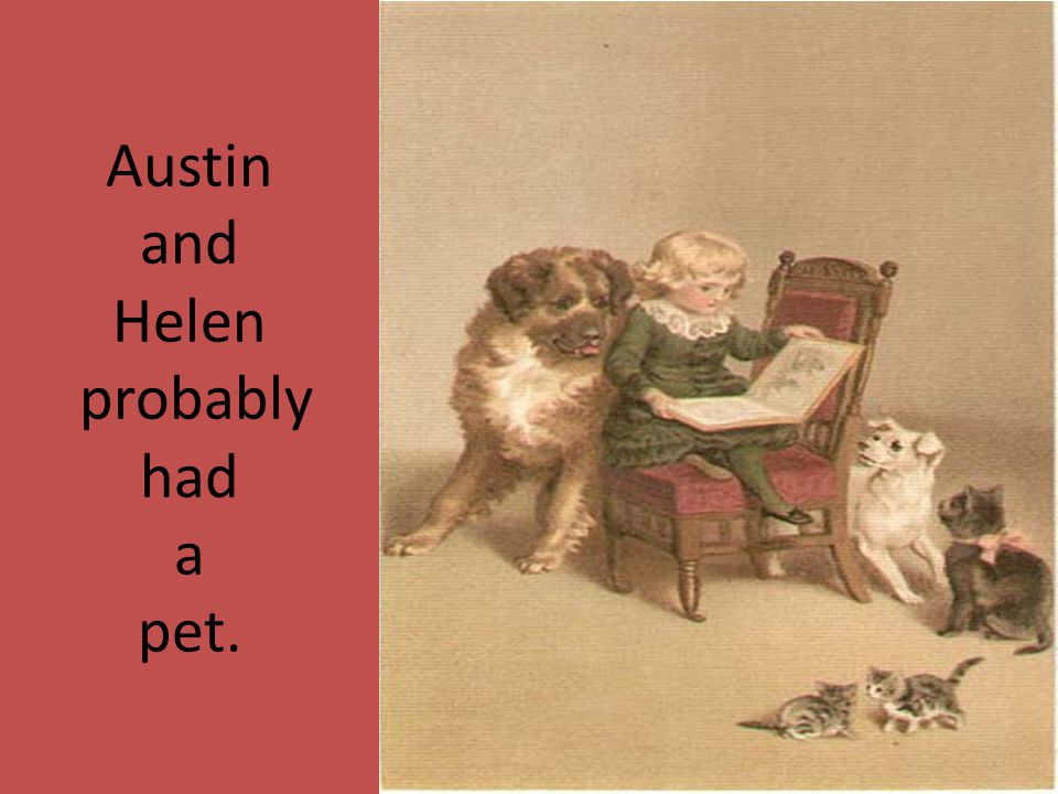 Austin and Helen probably had a pet.