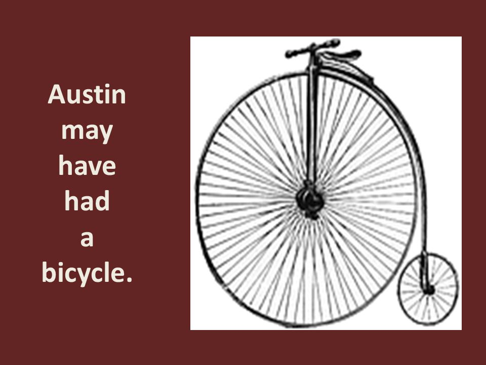 Austin may have had a bicycle.