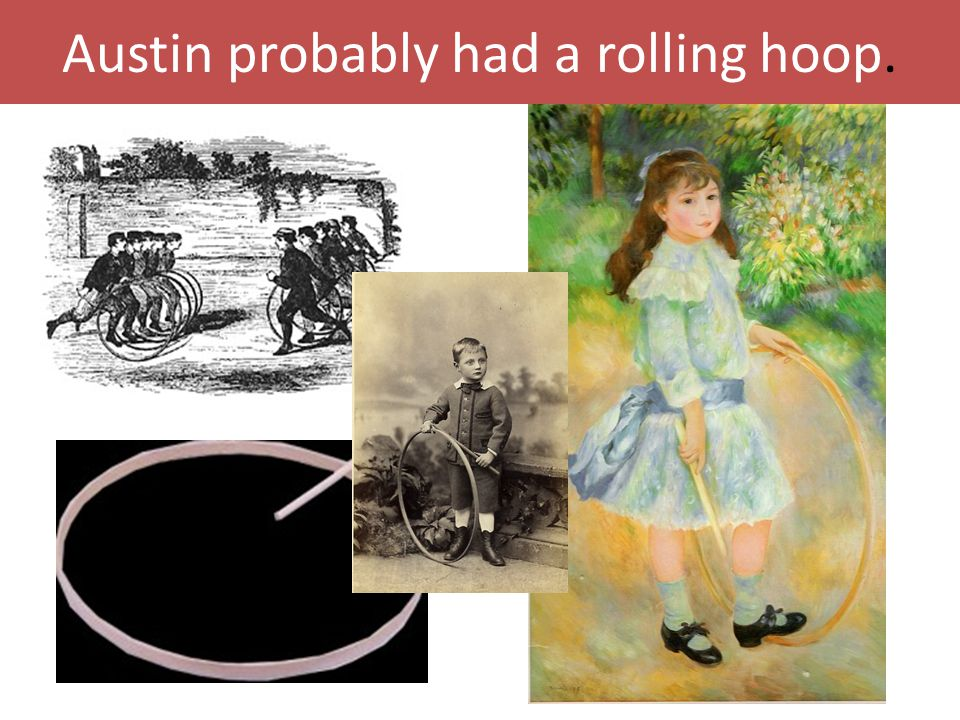 Austin probably had a rolling hoop.