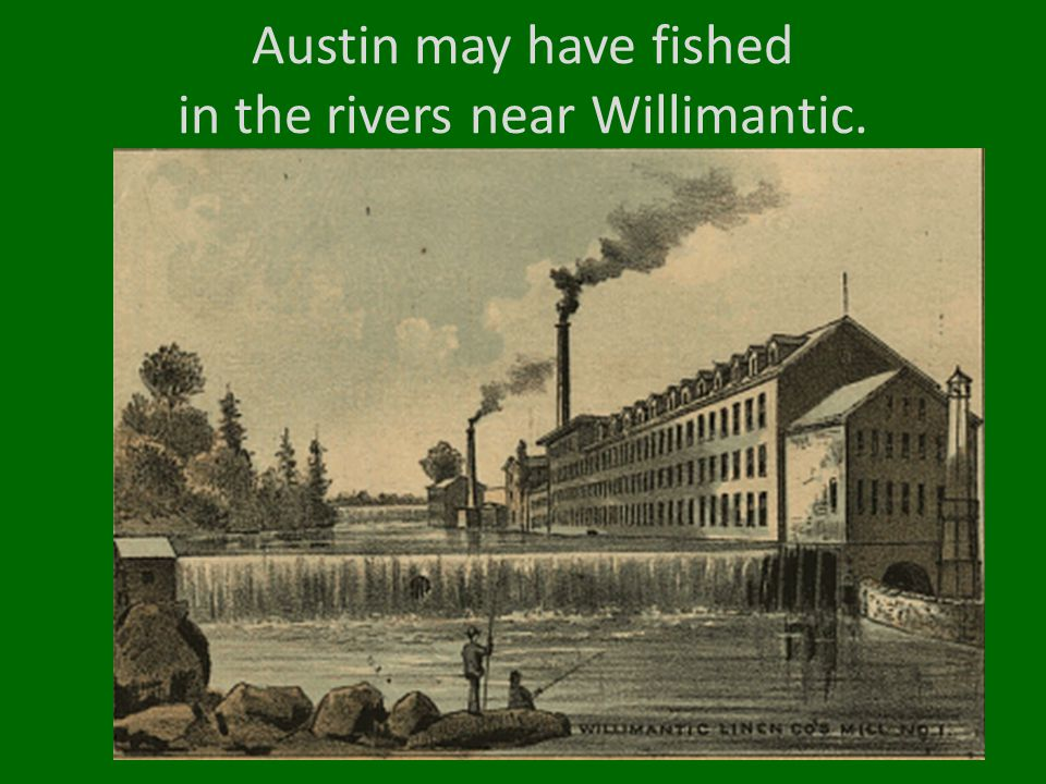 Austin may have fished in the rivers near Willimantic.