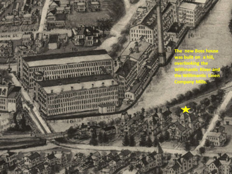 The new Boss house was built on a hill, overlooking the Willimantic River and the Willimantic Linen Company Mills.