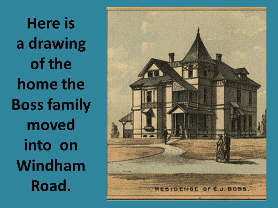 Here is a drawing of the home the Boss family moved into on Windham Road.