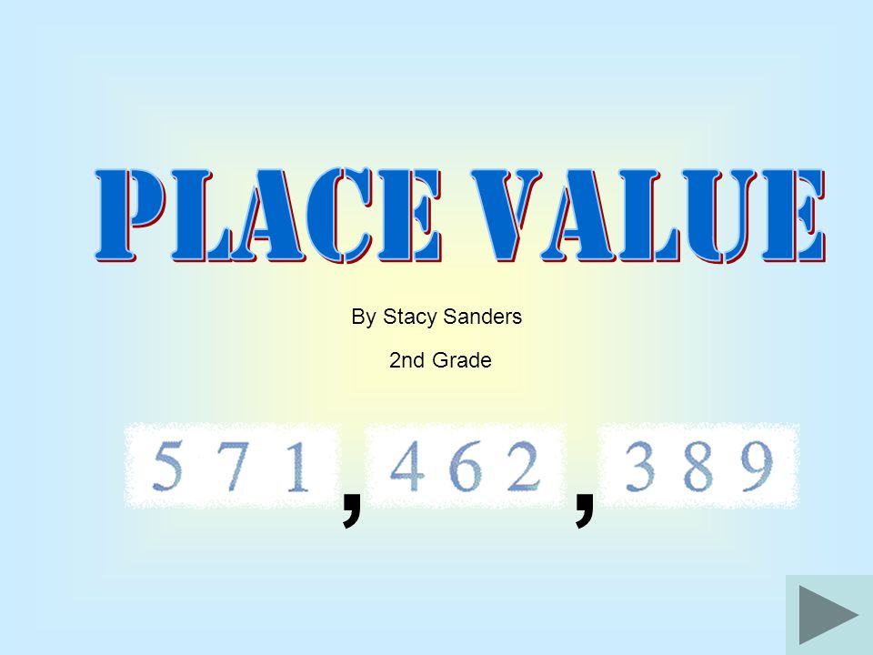 , , PLACE VALUE By Stacy Sanders 2nd Grade