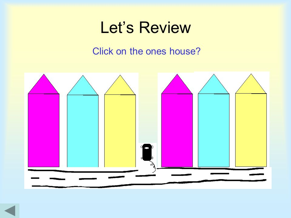 Let's Review Click on the ones house