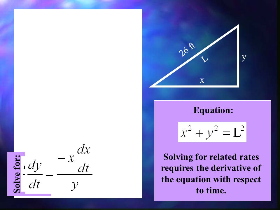 26 ft y. L. x. Equation: Solving for related rates requires the derivative of the equation with respect to time.