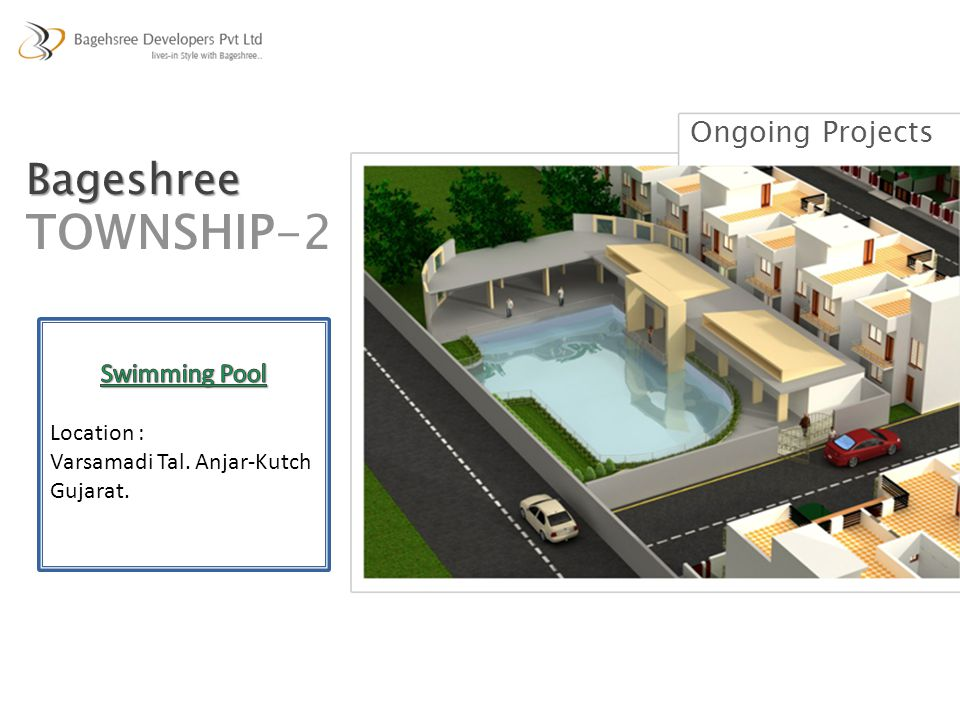 TOWNSHIP-2 Bageshree Ongoing Projects Swimming Pool Location :