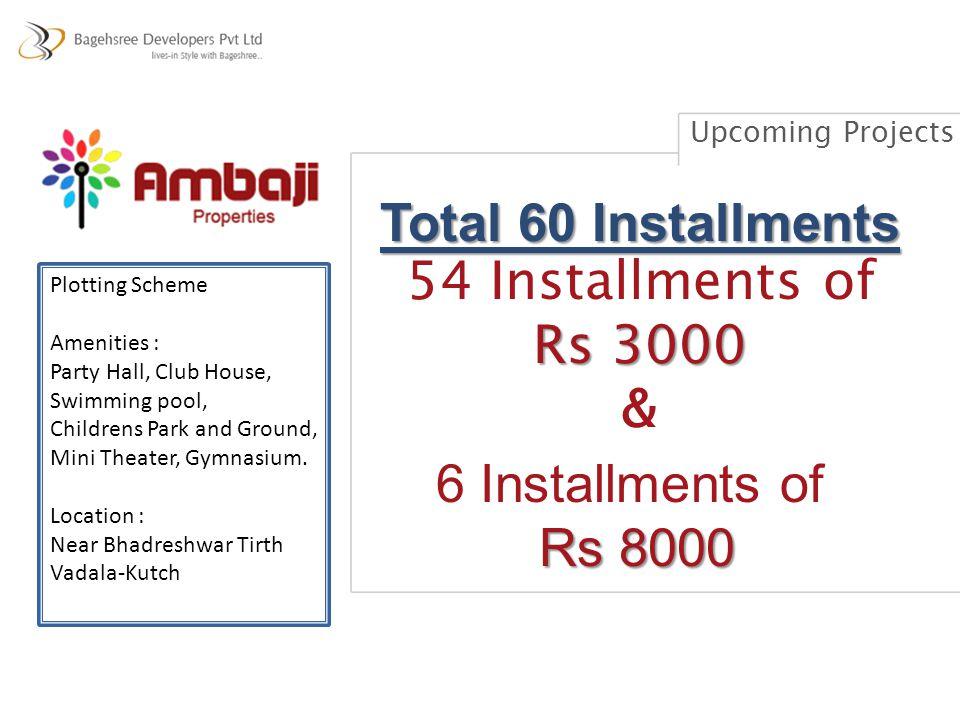 Total 60 Installments 54 Installments of Rs 3000 & 6 Installments of