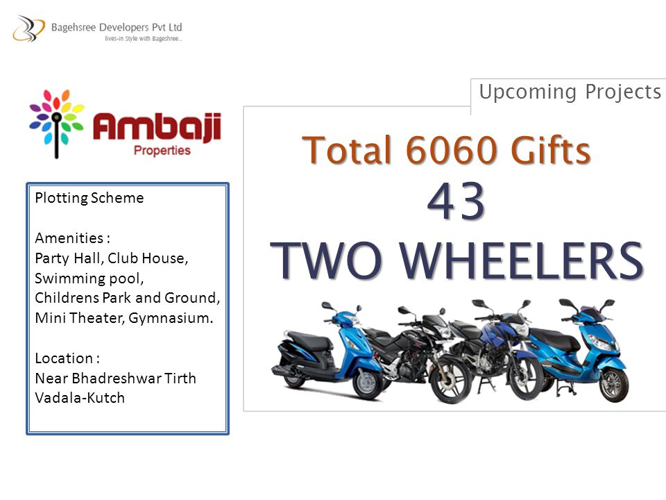 43 TWO WHEELERS Total 6060 Gifts Upcoming Projects Plotting Scheme