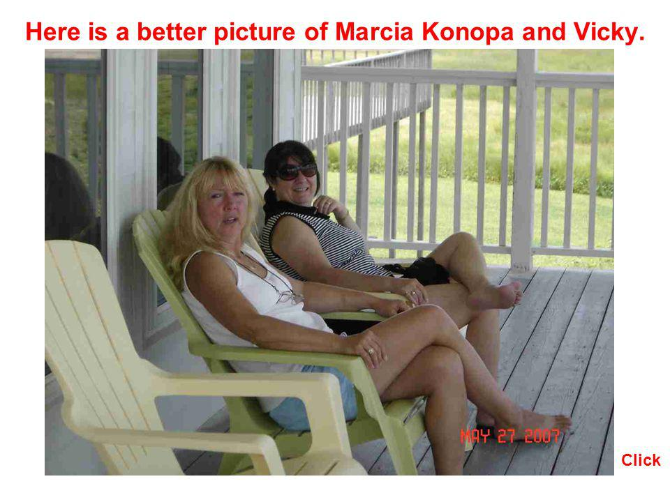 Here is a better picture of Marcia Konopa and Vicky.