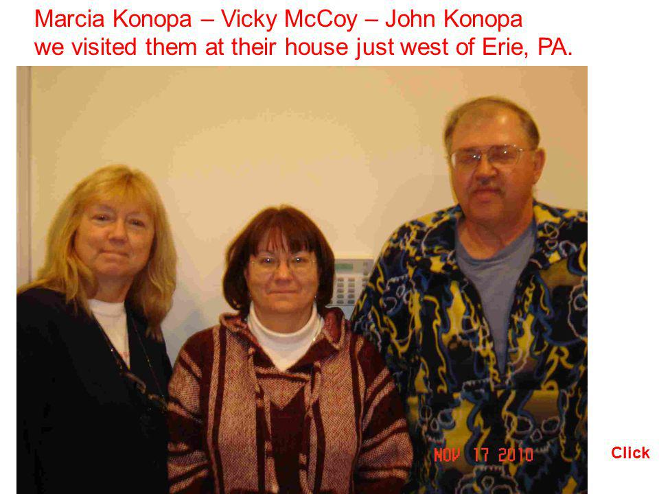 Marcia Konopa – Vicky McCoy – John Konopa we visited them at their house just west of Erie, PA.
