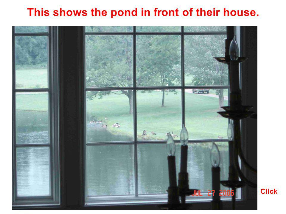 This shows the pond in front of their house.