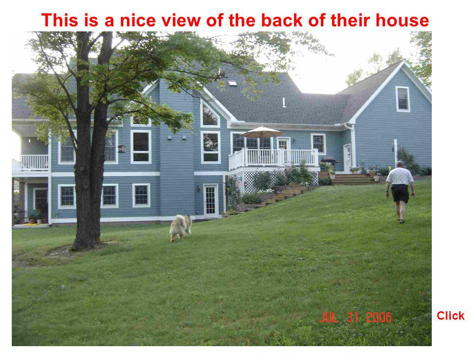 This is a nice view of the back of their house