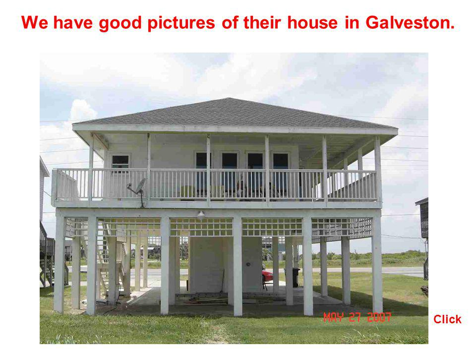 We have good pictures of their house in Galveston.