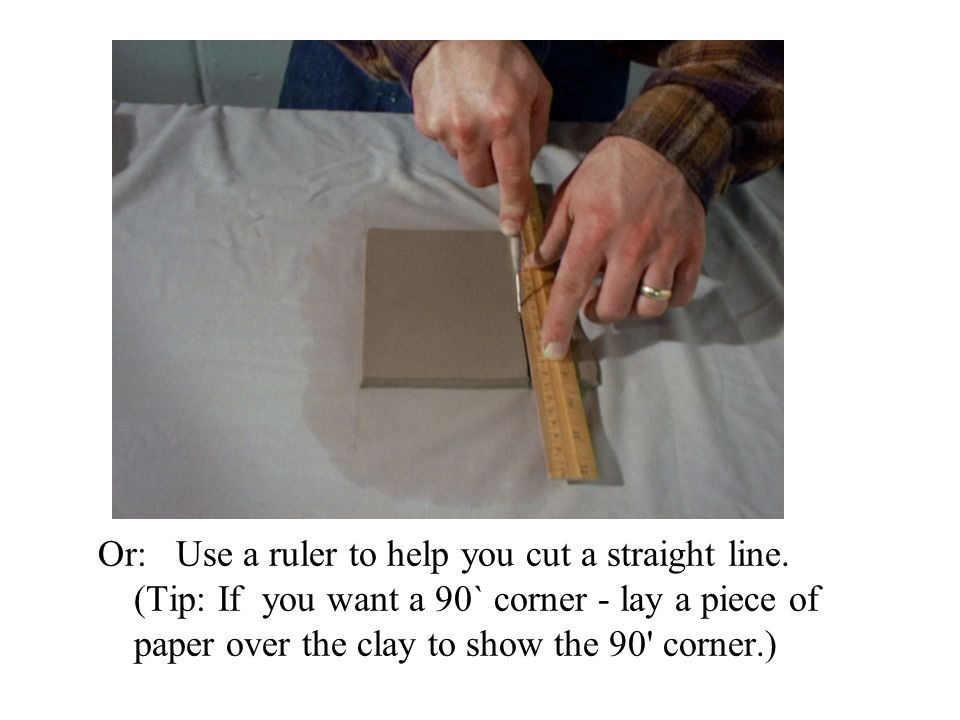Or: Use a ruler to help you cut a straight line