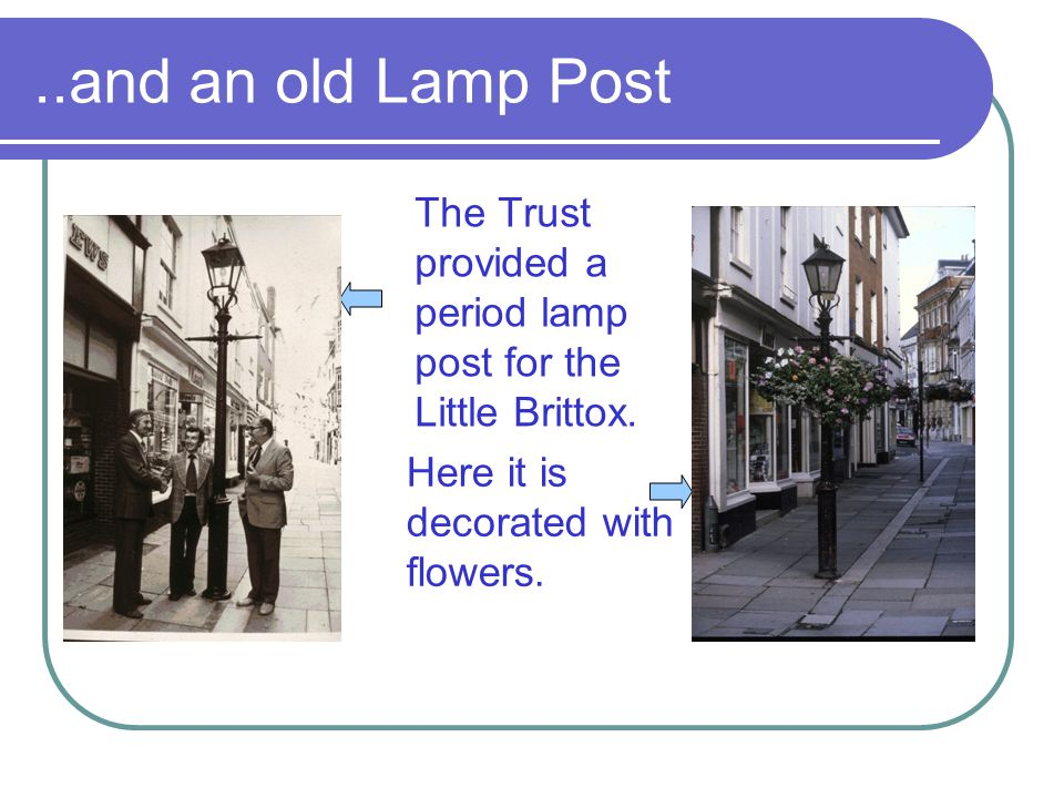 ..and an old Lamp Post The Trust provided a period lamp post for the Little Brittox.