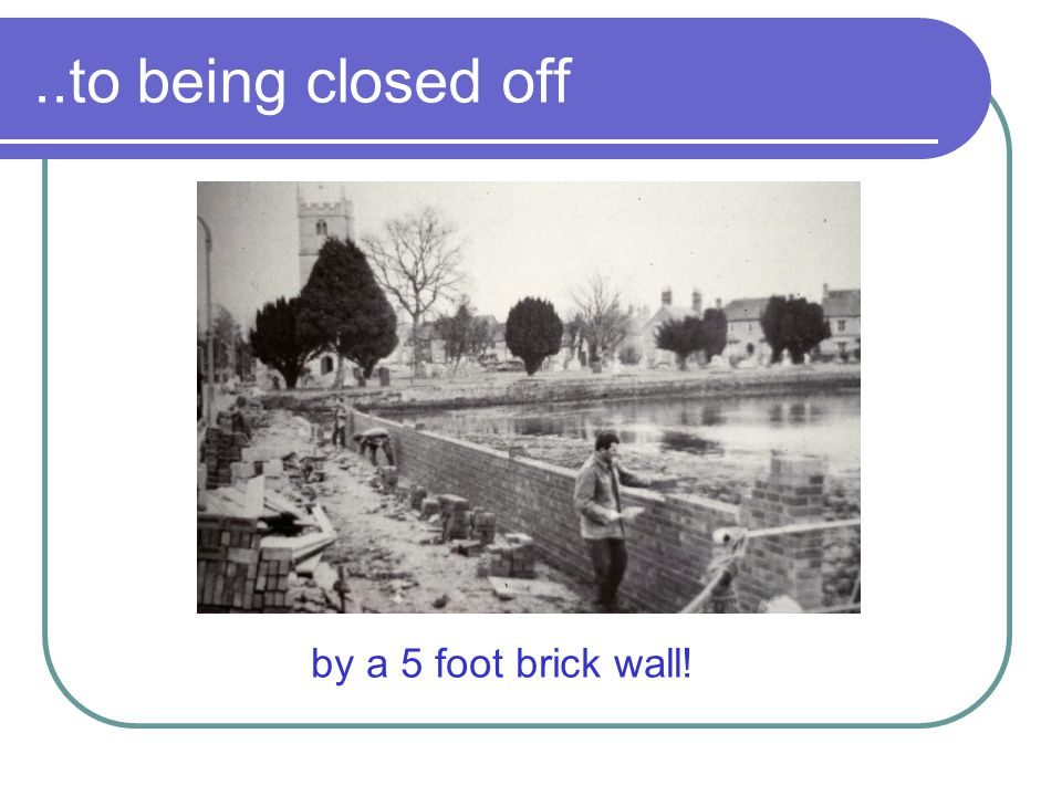 ..to being closed off by a 5 foot brick wall!
