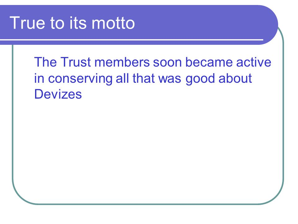 True to its motto The Trust members soon became active in conserving all that was good about Devizes.