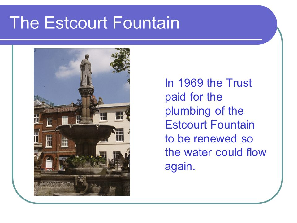 The Estcourt Fountain In 1969 the Trust paid for the plumbing of the Estcourt Fountain to be renewed so the water could flow again.