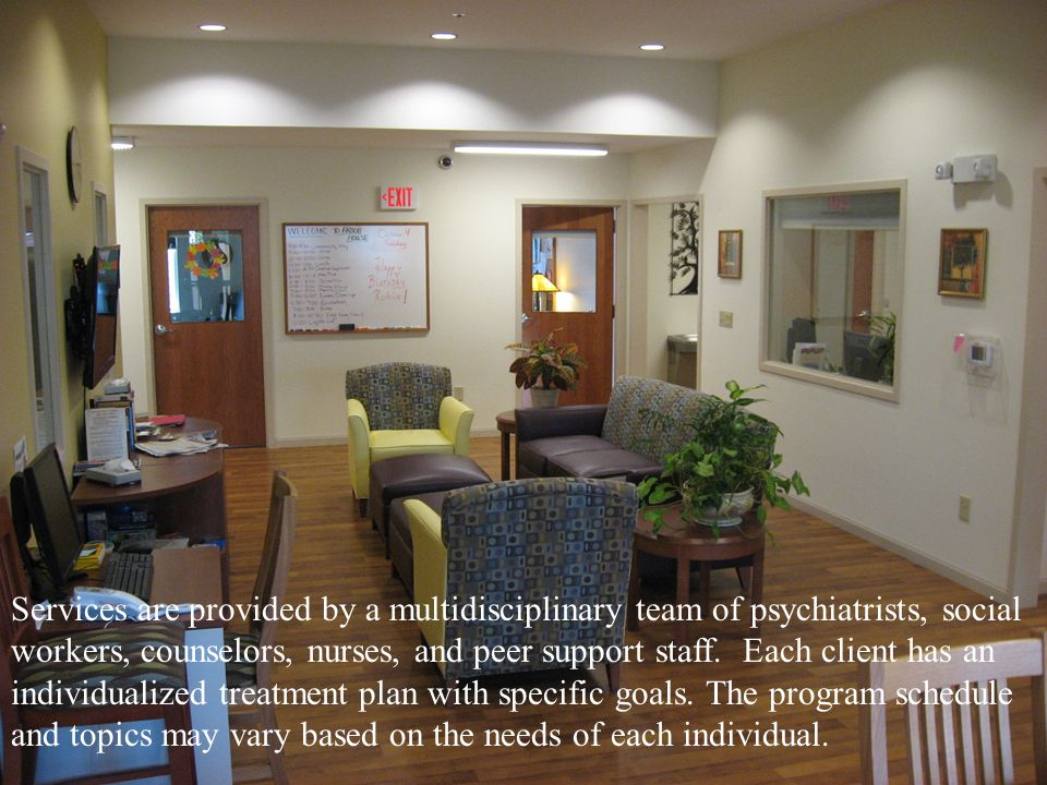 Services are provided by a multidisciplinary team of psychiatrists, social workers, counselors, nurses, and peer support staff.