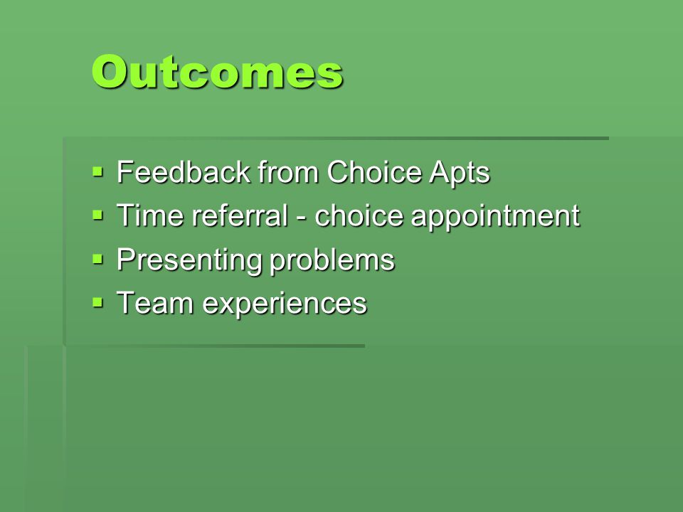 Outcomes Feedback from Choice Apts Time referral - choice appointment