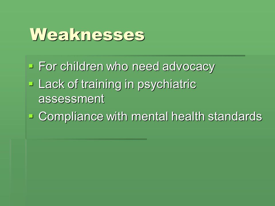 Weaknesses For children who need advocacy