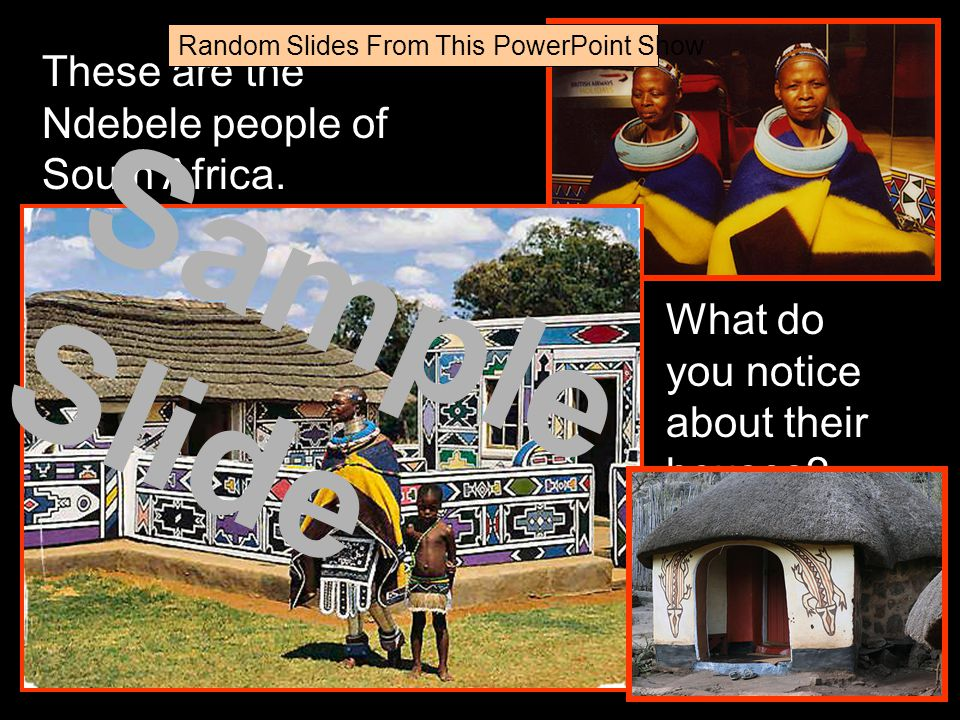 Sample Slide These are the Ndebele people of South Africa.