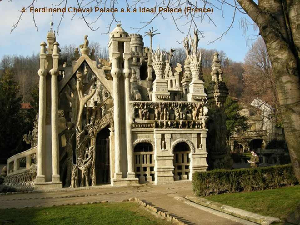 4. Ferdinand Cheval Palace a.k.a Ideal Palace (France)