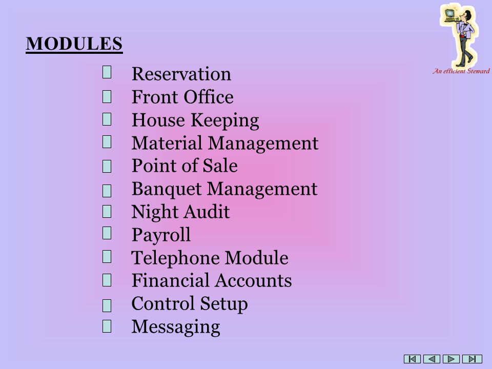 MODULES Reservation. Front Office. House Keeping. Material Management. Point of Sale. Banquet Management.